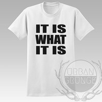 It Is What It Is Unisex Tshirt - Graphic tshirt
