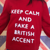 Keep Calm and Fake a British Accent pullover sweatshirt