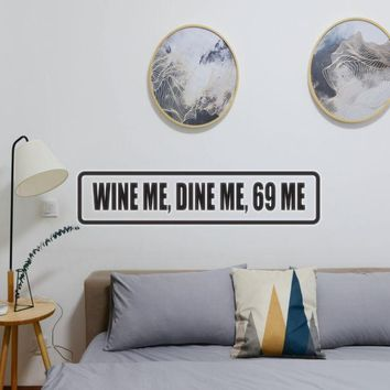 Wine me, Dine me, 69 me Vinyl Wall Decal - Removable