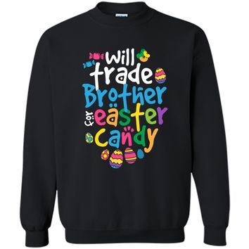 Easter Shirt Girl Will Trade Brother For Candy Cute Funny Printed Crewneck Pullover Sweatshirt 8 oz