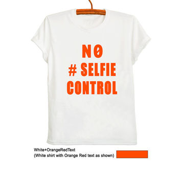 No Selfie Control T Shirt White Graphic Printed Tee Women Men Unisex Teen Girl Fashion Instagram Youtuber Swag Dope Fresh Hype Merch Gifts