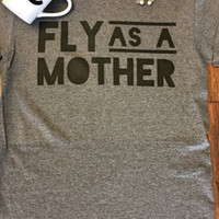 FLY AS A MOTHER; mom shirt; shirt for mother; t-shirt; cute mom shirts; Shirts for Mothers; Mom Gift; Valentines Day; mom shirt