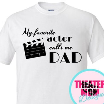 My Favorite Actor Calls Me Dad (or Pop, Grandad, Papa, anything you want!) - custom film actor t-shirt