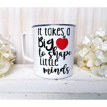 It Takes a Big Heart to Shape Little Minds Metal Mug