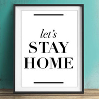 Lets Stay Home - Let's Stay Home - Printable - Poster - Typography Print - Wall Print - Wall Decor - Wall Art - Typographic Art - Quote