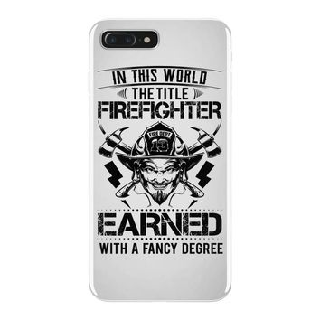 The Title Firefighter Not Earned From Fancy Degree iPhone 7 Plus Case