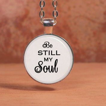 Be still my Soul Bible Spiritual Pendant Necklace Inspiration Jewelry