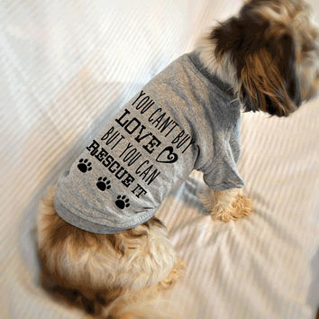 You Can't Buy Love, But You Can Rescue It Dog Shirt. Pet Clothes. Rescued Dog Shirt.