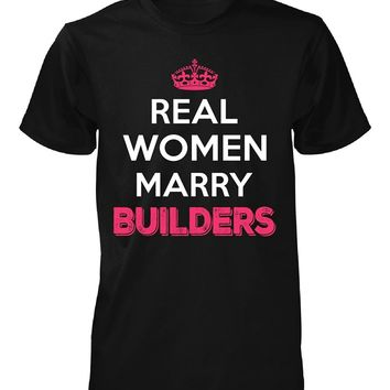 Real Women Marry Builders. Cool Gift - Unisex Tshirt