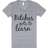Bitches Gots To Learn-Female Athletic Grey T-Shirt