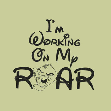 I'm Working On My Roar - Lion King - Disney Land Machine Embroidery Designs - Applique Instant Download Filled Stitches Design 135