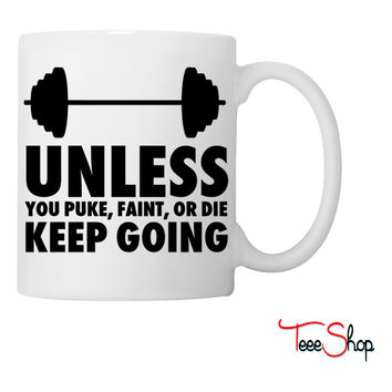 Unless You Puke Faint Or Die Keep Going Coffee & Tea Mug