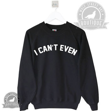 I Can't Even Jumper Sweater - Pinterest Tumblr Instagram Blogger - Unisex S-XXL Unisex Trending