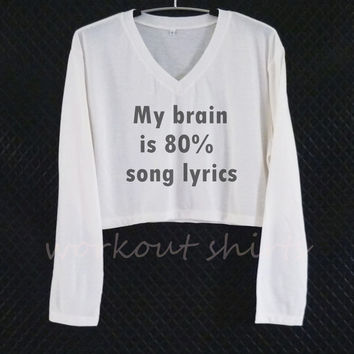 My brain is 80% song lyrics cropped shirt off-white /V neck tee size XS S M L XL workout shirts/ crop top/ printed t shirt