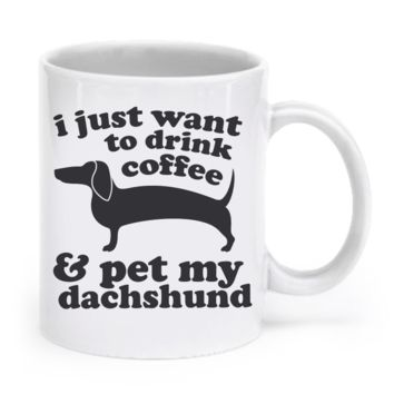 I just want to drink coffee and pet my dachshund - mug