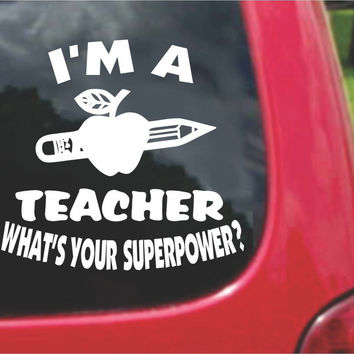 I'm a Teacher What's Your Superpower? Sticker Decal 20 Colors To Choose From.