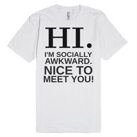Hi I'm Socially Awkward nice to meet you tee t