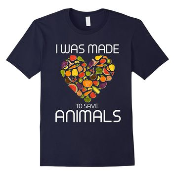 Vegan Shirts I Was Made To Save Animals Animal Rescue Shirts