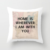 Home Is Wherever I Am With You Throw Pillow by Livin' Freely | Society6