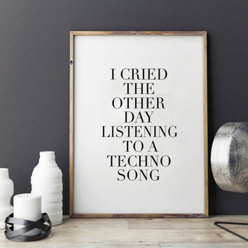 PRINTABLE Art,Nursery Girls,Girls Room Decor,I Cried the Other Day Listening to a Techno Song,Funny Print,Office Decor,Home Decor,Quote Art