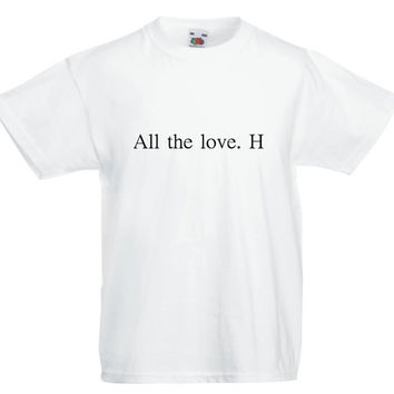 All the love. H- Harry Styles themed t-shirt- WHITE