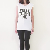 Yeezy Taught Me Shirt Kanye West Shirts TShirt Women TShirts Muscle Tee Shirts - Size S M L