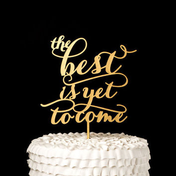 The Best is Yet to Come | Cake Topper