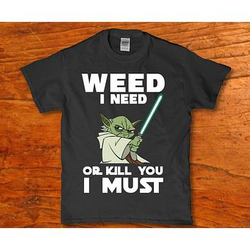 Weed i need or kill you i must funny yoda parody adult unisex t-shirt