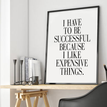 Fashion Quote Girl Room Decor Shopping Quote Fashion poster print, Fashion quotes, I have to be successful because I like expensive things