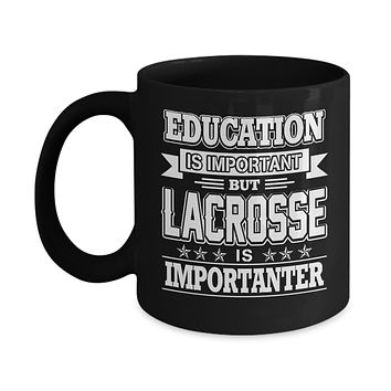 Education Is Important But Lacrosse Is Importanter Mug