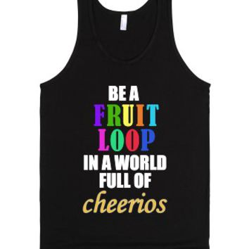 Be A Fruit Loop In A World Full Of Cheerios-Unisex Black Tank