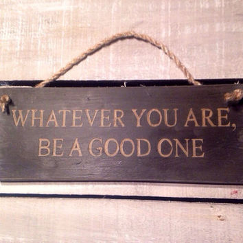 whatever you are be a good one, personalised gift, teacher gift, inspirational gift, wood sign.