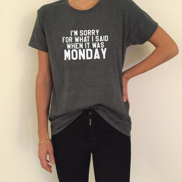 I'm sorry for what i said when it was monday Tshirt Fashion funny saying womens girls sassy cute gifts tops