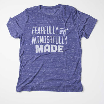 """""""Fearfully and Wonderfully Made"""" T-Shirt"""