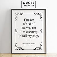 "Louisa May Alcott - ""I'm not afraid of storms, for I'm learning to sail my ship."" Printable Inspirational Quote // INSTANT DOWNLOAD"
