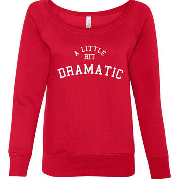 Fun Little Bit Dramatic Mean Girls Inspired Ladies Wide Neck Sweatshirt Mean Girls Regina George