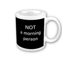 NOT a morning person Coffee Mugs from Zazzle.com