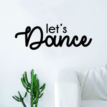 Let's Dance Quote Decal Sticker Wall Vinyl Art Home Decor Decoration Teen Inspire Inspirational Motivational Living Room Bedroom Dancer