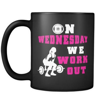 Fitness Weightlifting Mug On Wednesday We Work Out 11oz Black Coffee Mugs