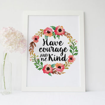 Have Courage And Be Kind,Be Kind Print,Typography Art Print,Flower Art,Watercolor Print,Typography Poster,Printable Quote,Wall Art,Inspiring