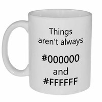 Things Aren't Always 000000 and FFFFFF Coffee or Tea Mug