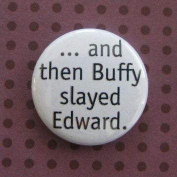 And Then Buffy Slayed Edward  1 inch Button by ButtonBetties