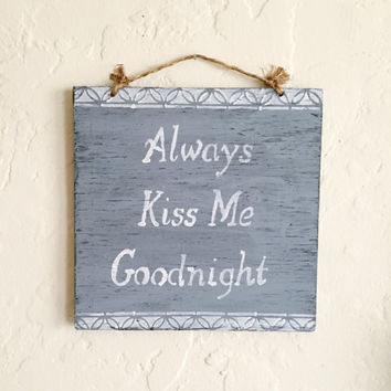 Always Kiss Me Goodnight Sign / Wood Sign Sayings / Romantic Decor / Wedding Gifts - Blue Gray