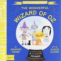 The Wonderful Wizard of Oz: A BabyLit® Colors Primer Board book – August 1, 2014