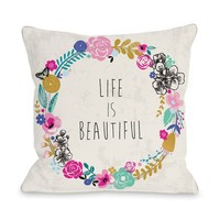 Life is Beautiful Pillow by Angela Nickeas