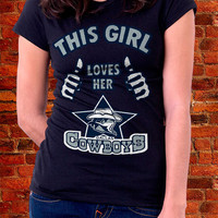 Dallas Cowboys, Cowboys, Dallas This Girl Loves Her Cowboys Tshirt