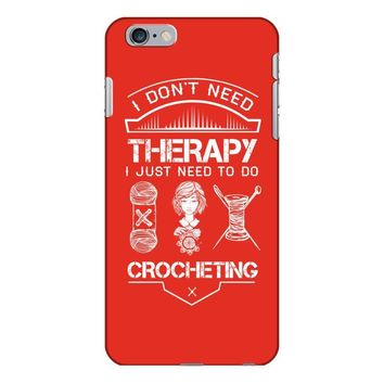 I Don't Need Therapy Just to Do Crocheting iPhone 6/6s Plus Case