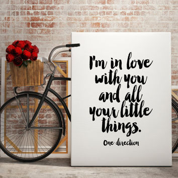 printable art,one direction lyric,i'm in love with you and all your little things,gift idea,valentines day,gift for her,gift for him