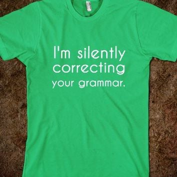 i'm silently correcting your grammar-Unisex Grass T-Shirt