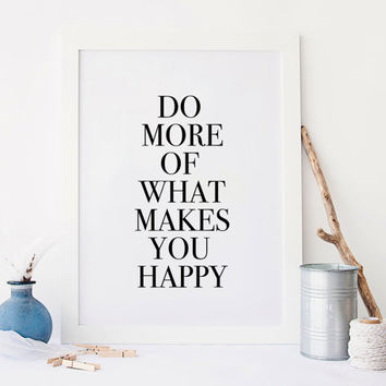 Happy print - Motivational Gift, Do more of what makes you happy poster, Motivational quote, Relaxing gifts, Typography quote